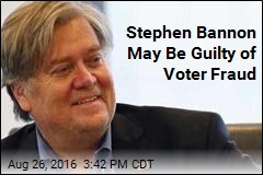 Stephen Bannon May Be Guilty of Voter Fraud