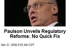 Paulson Unveils Regulatory Reforms: No Quick Fix