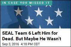 SEAL Team 6 Left Him for Dead. But Maybe He Wasn't