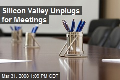 Silicon Valley Unplugs for Meetings