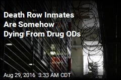Death Row Inmates Are Somehow Dying From Drug ODs