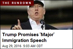 Trump Promises 'Major' Immigration Speech