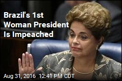 Brazil's 1st Woman President Is Impeached