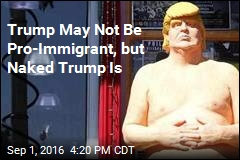 Trump May Not Be Pro-Immigrant, but Naked Trump Is