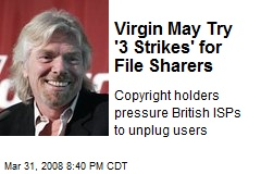 Virgin May Try '3 Strikes' for File Sharers