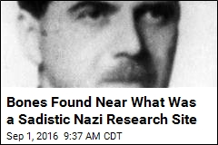 Bones Found Near What Was a Sadistic Nazi Research Site