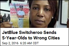 JetBlue Switcheroo Sends 5-Year-Olds to Wrong Cities