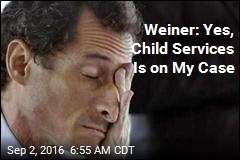 Weiner: Yes, Child Services Is on My Case