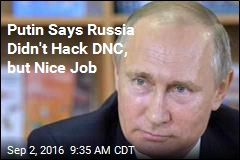 Putin Says Russia Didn't Hack DNC, but Nice Job