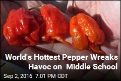 World's Hottest Pepper Wreaks Havoc on Middle School