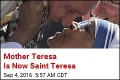Mother Teresa Is Now a Saint