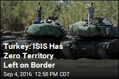 Turkey: ISIS Has Zero Territory Left on Border