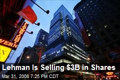 Lehman Is Selling $3B in Shares