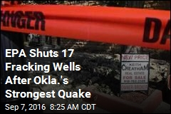 EPA Shuts 17 Fracking Wells After Okla.'s Strongest Quake