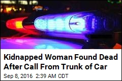 Kidnapped Woman Calls Family From Trunk of Car