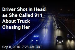 Driver Shot in Head as She Called 911 About Truck Chasing Her