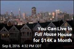 You Can Live In Full House House for $14K a Month
