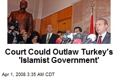 Court Could Outlaw Turkey's 'Islamist Government'