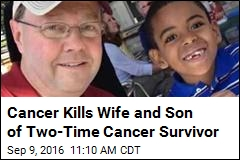 Cancer Kills Wife and Son of Two-Time Cancer Survivor
