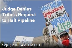 Judge Denies Tribe's Request to Halt Pipeline