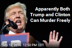 Trump: Clinton Could Shoot Someone With No Consequences