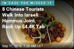 8 Chinese Tourists Walk Into Israeli Hummus Joint, Rack Up $4.4K Tab
