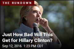 Just How Bad Will This Get for Hillary Clinton?