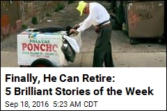 Finally, He Can Retire: 5 Brilliant Stories of the Week