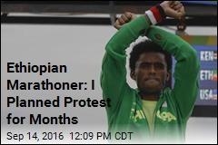 Ethiopian Marathoner: I Planned Protest for Months