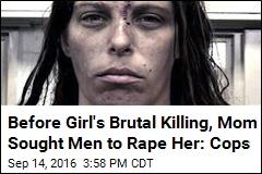 Before Girl's Brutal Killing, Mom Sought Men to Rape Her: Cops