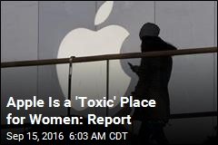 Apple Is a 'Toxic' Place for Women: Report