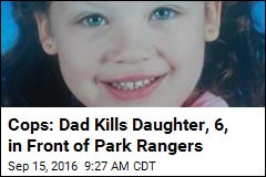 Cops: Dad Kills Daughter, 6, in Front of Park Rangers