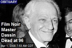 Film Noir Master Dassin Dead at 96