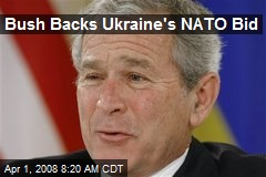 Bush Backs Ukraine's NATO Bid