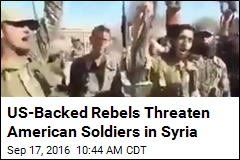 US-Backed Rebels Threaten American Soldiers in Syria