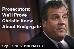 Prosecutors: We'll Prove Christie Knew About Bridgegate