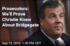 Prosecutors: We'll Prove Christie Knew About Bridgegate
