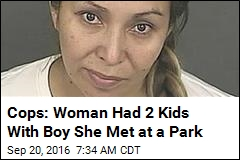 Cops: Woman Had 2 Kids With Boy She Met at a Park