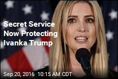 Secret Service Now Protecting Ivanka Trump
