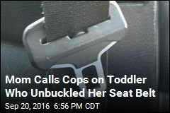 Mom Calls Cops on Toddler Who Unbuckled Her Seat Belt