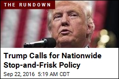 Trump Calls for Nationwide Stop-and-Frisk Policy