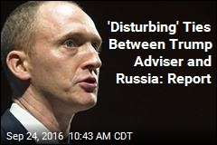 Trump Adviser Investigated for Ties to Russian Government