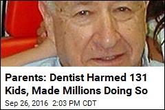 Parents: Dentist Harmed 131 Kids, Made Millions Doing So