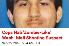 Cops Nab 'Zombie-Like' Wash. Mall Shooting Suspect