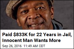 Paid $833K for 22 Years in Jail, Innocent Man Wants More