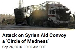 Attack on Syrian Aid Convoy a 'Circle of Madness'