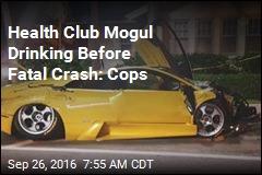 Health Club Mogul Drinking Before Fatal Crash: Cops