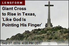 Giant Cross to Rise in Texas, 'Like God Is Pointing His Finger'