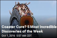 Coaster Cure? 5 Most Incredible Discoveries of the Week