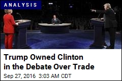 Trump Owned Clinton in the Debate Over Trade